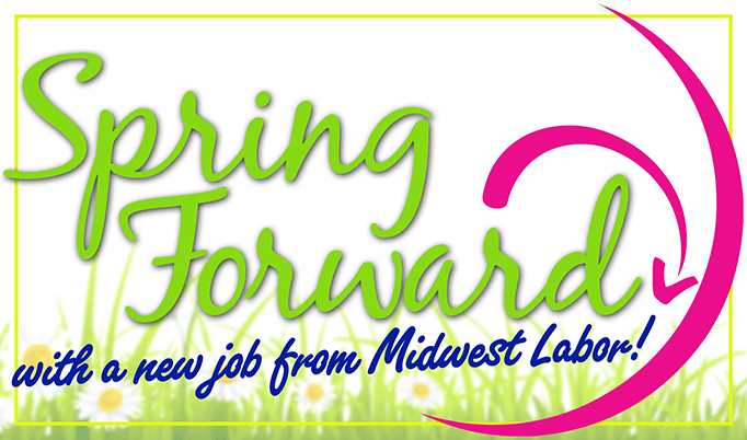 Spring Forward with a new job from Midwest Labor!
